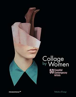Collage by Women: 50 Essential Contemporary Artists