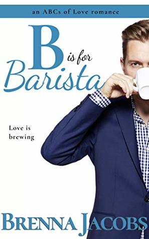 B is for Barista (The ABCs of Love Book 2)