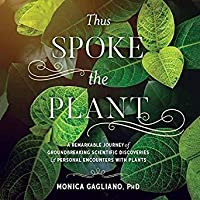 Thus Spoke the Plant: A Remarkable Journey of Groundbreaking