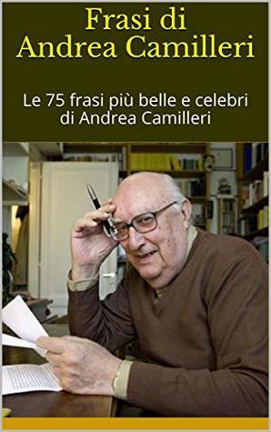 Frasi Di Andrea Camilleri Le 75 Frasi Piu Belle E Celebri Di