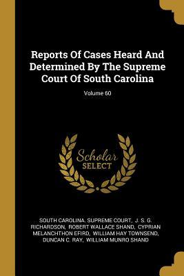 Reports of Cases Heard and Determined by the Supreme Court of South Carolina; Volume 60