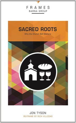 Sacred Roots: Why the Church Still Matters