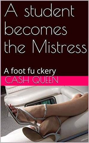 His student becomes his Mistress: A fraught foot fuckery