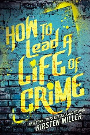 How to Lead a Life of Crime by Kirsten Miller