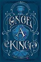 Once a King (A Clash of Kingdoms, #3)