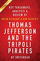 Summary of Thomas Jefferson and the Tripoli Pirates: By Brian Kilmeade and Don Yaeger - Includes Analysis