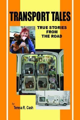 Transport Tales:: True Stories from the Road Teresa R Cash