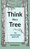 Think like a tree: The natural principles guide to life