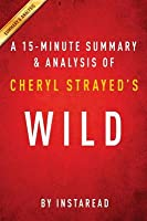 Summary of Wild: By Cheryl Strayed Includes Analysis