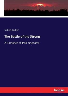 The Battle of the Strong - Volume 1 A Romance of Two Kingdoms