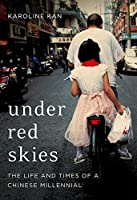 Under Red Skies: The Life and Times of a Chinese Millennial