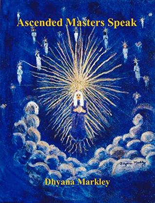 Ascended Masters Speak by Dhyana Markley