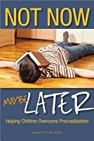 Not Now, Maybe Later: Helping Children Overcome Procrastination