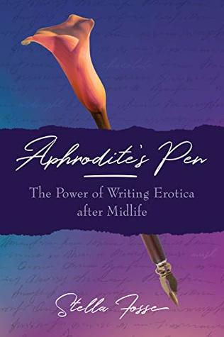 Aphrodite's Pen: The Power of Writing Erotica after Midlife