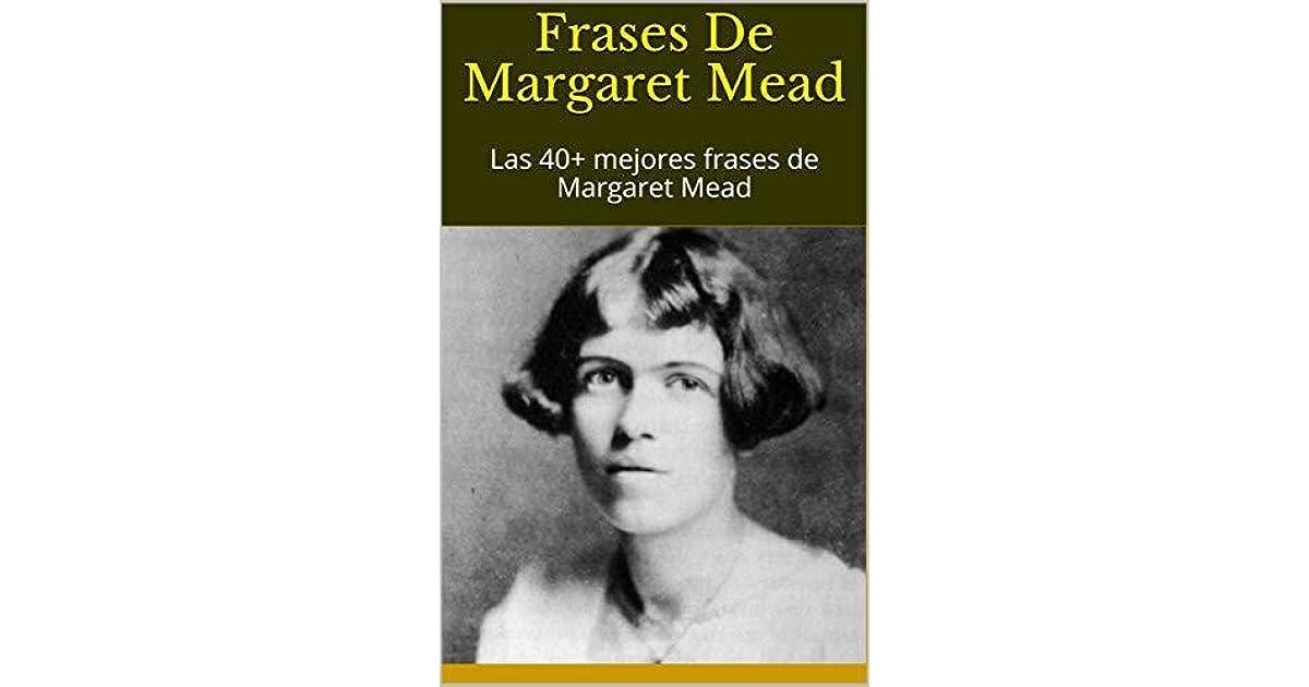 Frases De Margaret Mead Las 40 Mejores Frases De Margaret