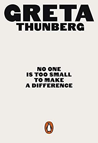 No One Too Small To Make A Difference by Gretta Thunberg