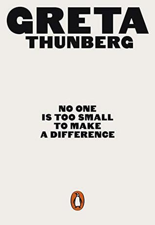 No One Is Too Small To Make A Difference by Gretta Thunburg