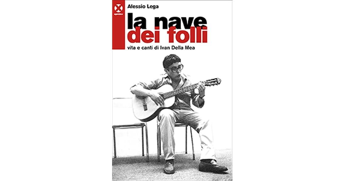 La Nave Dei Folli Vita E Canti Di Ivan Della Mea By Alessio Lega