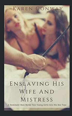 Enslaving His Wife and Mistress: A Dominant Man Molds Two Young Girls into His Sex Toys