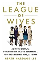 The League of Wives: The Untold Story of the Women Who Took on the US Government to Bring Their Husbands Home