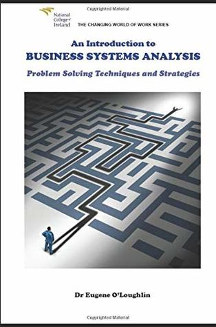 An Introduction to Business Systems Analysis: Problem Solving Techniques and Strategies