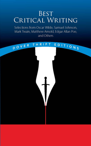 Best Critical Writing: Selections from Oscar Wilde, Samuel Johnson, Mark Twain, Matthew Arnold, Edgar Allan Poe, and Others