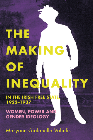 The making of inequality in the Irish Free State, 1922–37: Women, power and gender ideology