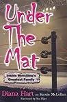 Under the Mat : Inside Wrestling's Greatest Family