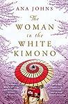 The Woman in the White Kimono by Ana Johns