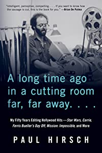 A Long Time Ago in a Cutting Room Far, Far Away: My Fifty Years Editing Hollywood Hits—Star Wars, Carrie, Ferris Bueller's Day Off, Mission: Impossible, and More