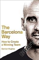 The Barcelona Way: How to Create a Winning Team