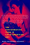 Touched Bodies: The Performative Turn in Latin American Art