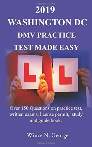 2019 Washington DC DMV Practice Test made Easy: Over 150