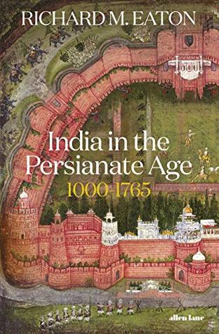 India in the Persianate Age, 1000–1765