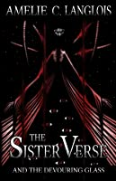 The Sister Verse and the Devouring Glass (The Sister Verse, #2)
