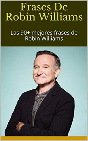 Frases De Robin Williams Las 90 Mejores Frases De Robin