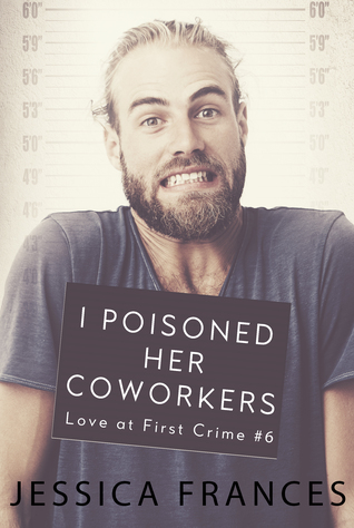 I Poisoned Her Coworkers (Love at First Crime #6)