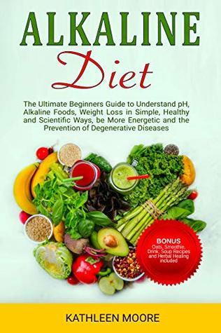 Alkaline Diet: The Ultimate Beginners Guide to Understand pH
