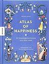 Atlas of Happiness: 50 Glücksgeheimnisse aus aller Welt