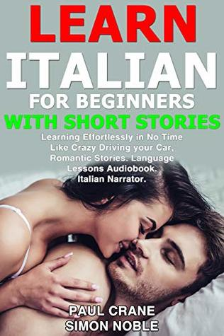 LEARN ITALIAN FOR BEGINNERS WITH SHORT STORIES: Learning Effortlessly in No Time Like Crazy Driving your Car, Romantic Stories. Language Lessons Audiobook. ... ITALIAN HAVING FUN Vol. 1)
