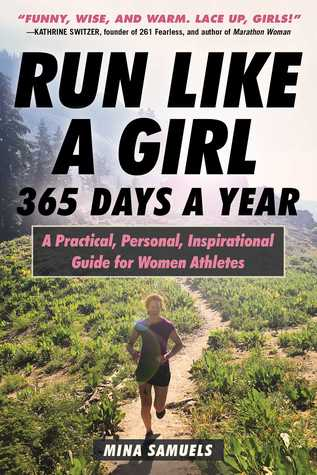 Run Like a Girl 365 Days a Year: A Practical, Personal, Inspirational Guide for Women Athletes