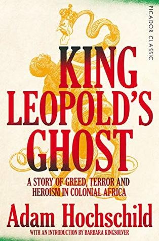 King Leopold's Ghost: A Story of Greed, Terror and Heroism in Colonial Africa (Picador Classic)
