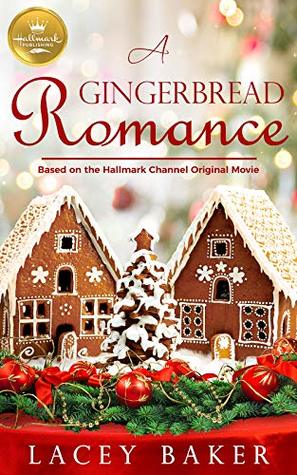 A  Gingerbread Romance: Based on a Hallmark Channel original movie
