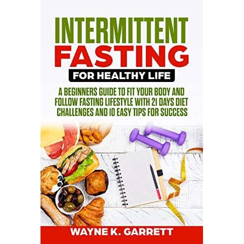 Intermittent Fasting For Healthy Life: A Beginners Guide To