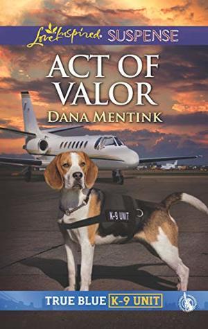 Act of Valor (True Blue K-9 Unit #2)