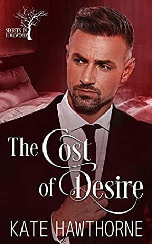 The Cost of Desire (Secrets in Edgewood, #2)