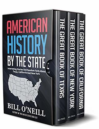 American History By The State: Interesting Stories And Random Facts About Texas, California And New York (History of The United States Box Set Book 1)