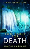 Too Early for Death : Limbo Island trilogy book one.