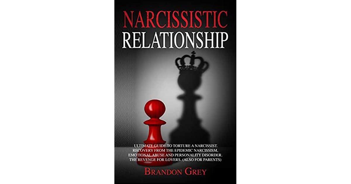 Narcissistic Relationship: Ultimate Guide to Torture a Narcissist