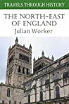 Travels through History: The North-East of England